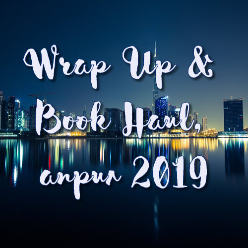 Wrap Up & Book Haul, април 2019