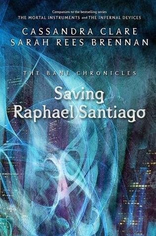 Cassandra Clare – Saving Raphael Santiago
