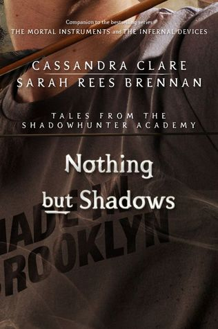 Cassandra Clare – Nothing but Shadows
