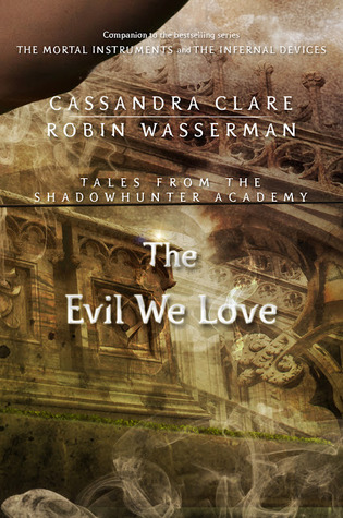 Cassandra Clare – The Evil We Love