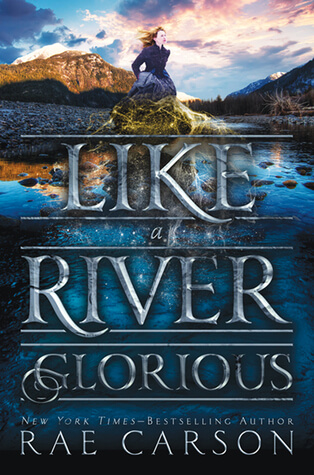 Rae Carson – Like a River Glorious