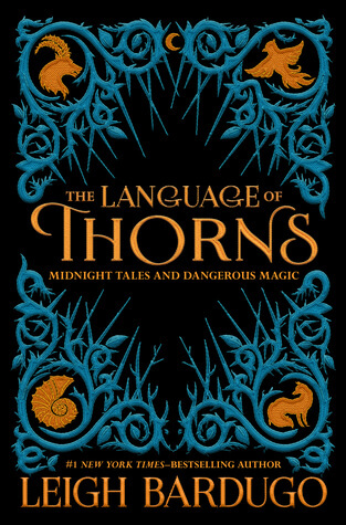 Leigh Bardugo – The Language of Thorns: Midnight Tales and Dangerous Magic