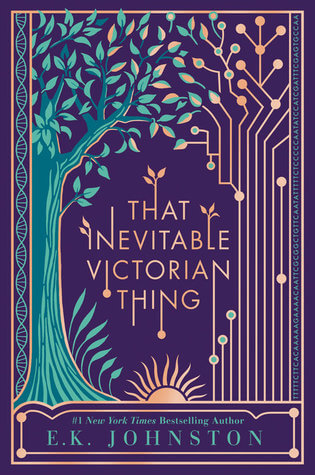 E.K. Johnston – That Inevitable Victorian Thing