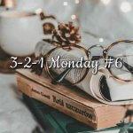 3-2-1 Monday #6